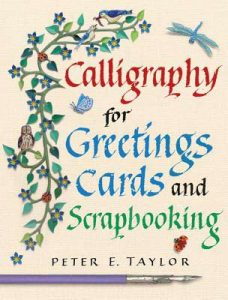 Peter Taylor teaches workshops on calligraphy, based on his book 'Calligraphy for Greetings Cards and Scrapbooking', shown in this image.